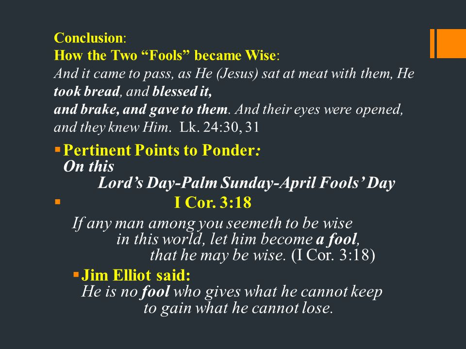 Conclusion: How the Two Fools became Wise: And it came to pass, as He (Jesus) sat at meat with them, He took bread, and blessed it, and brake, and gave to them.
