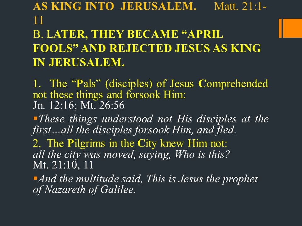 A. THE WISE WHO WELCOMED JESUS AS KING INTO JERUSALEM.Matt.