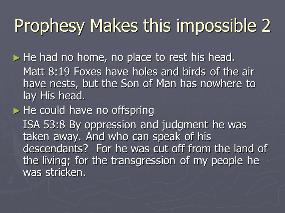 Prophesy Makes this impossible 2 ► He had no home, no place to rest his head.