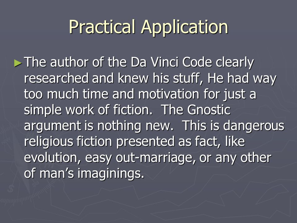 Practical Application ► The author of the Da Vinci Code clearly researched and knew his stuff, He had way too much time and motivation for just a simple work of fiction.