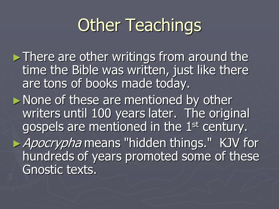 Other Teachings ► There are other writings from around the time the Bible was written, just like there are tons of books made today.