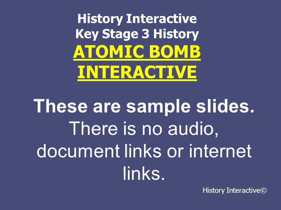 KEY STAGE 3 HISTORY THE ATOM BOMB INTERACTIVE 1930-1945 HIROSHIMA, NAGASAKI; was dropping the atomic bomb necessary?
