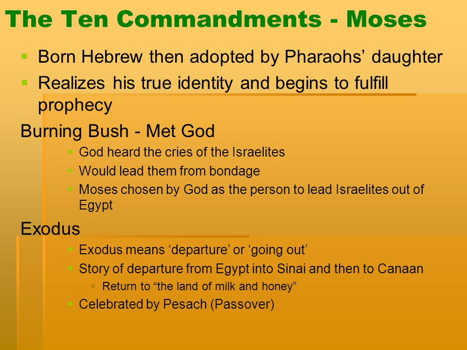 The Ten Commandments - Moses   Born Hebrew then adopted by Pharaohs' daughter   Realizes his true identity and begins to fulfill prophecy Burning
