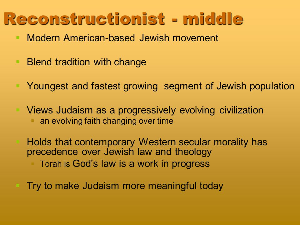 Reform - liberal Developed during the mid 1800s in Germany Helped to support assimilation while retaining Jewish heritage Promoted integration into European Society Interpret scriptures in light of modern knowledge God allows humans to interpret and work with scripture Introduced practice of using local language for worship