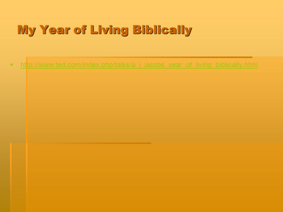 My Year of Living Biblically   http://www.ted.com/index.php/talks/a_j_jacobs_year_of_living_biblically.html http://www.ted.com/index.php/talks/a_j_j