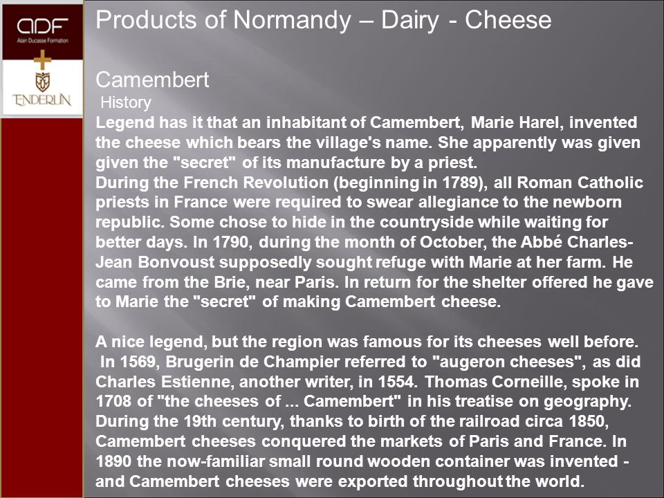 Products of Normandy – Dairy - Cheese Camembert Manufacturing Making a Camembert cheese takes about three weeks.