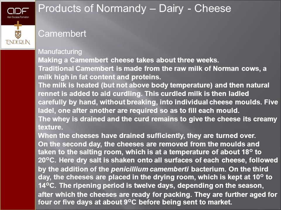 Products of Normandy – Dairy - Cheese Washed rind cheeses - washed with salty water and turned regularly during the maturing process.