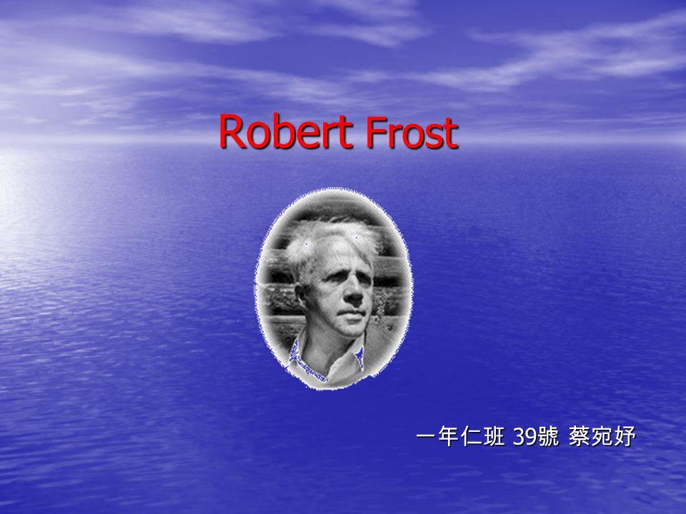 Robert Frost 一年仁班 39 號 蔡宛妤