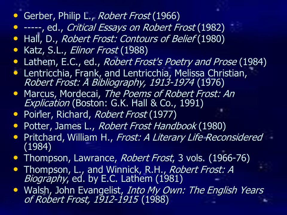 Gerber, Philip L., Robert Frost (1966) Gerber, Philip L., Robert Frost (1966) -----, ed., Critical Essays on Robert Frost (1982) -----, ed., Critical