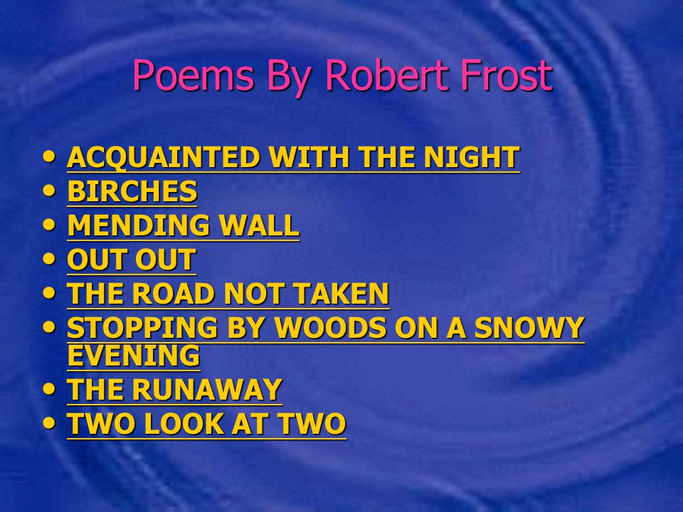 Poems By Robert Frost ACQUAINTED WITH THE NIGHT ACQUAINTED WITH THE NIGHT ACQUAINTED WITH THE NIGHT ACQUAINTED WITH THE NIGHT BIRCHES BIRCHES BIRCHES
