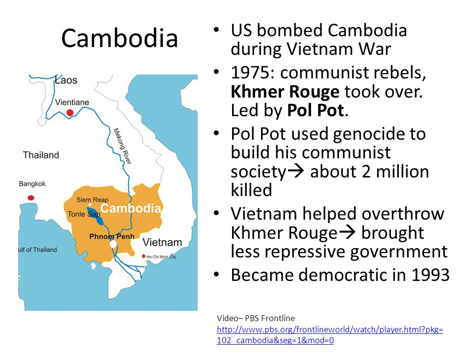 Cambodia US bombed Cambodia during Vietnam War 1975: communist rebels, Khmer Rouge took over.