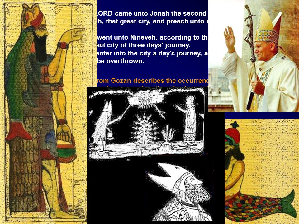 Jon 3:1 And the word of the LORD came unto Jonah the second time, saying, Jon 3:2 Arise, go unto Nineveh, that great city, and preach unto it the prea