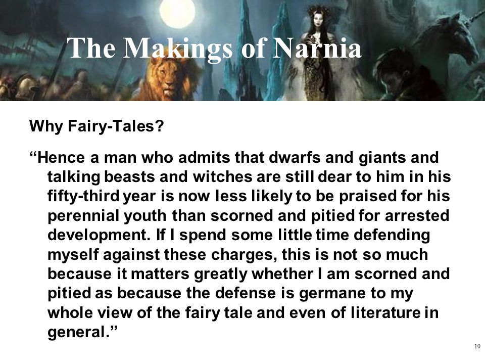 """10 The Makings of Narnia Why Fairy-Tales? """"Hence a man who admits that dwarfs and giants and talking beasts and witches are still dear to him in his f"""