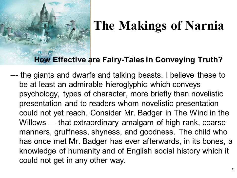 11 The Makings of Narnia How Effective are Fairy-Tales in Conveying Truth? --- the giants and dwarfs and talking beasts. I believe these to be at leas