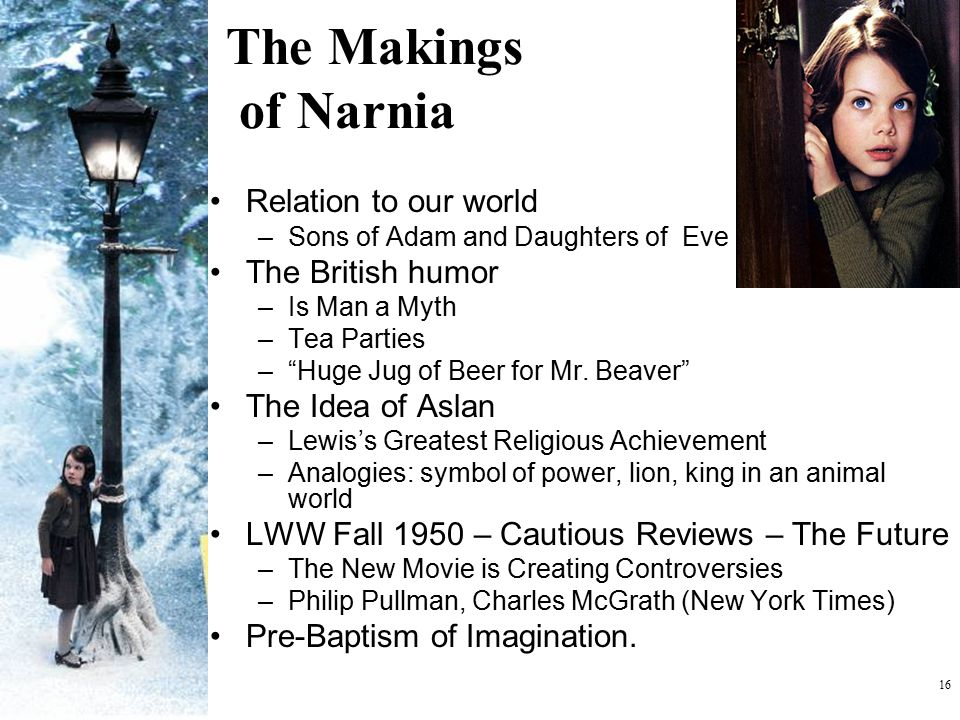 """16 The Makings of Narnia Relation to our world –Sons of Adam and Daughters of Eve The British humor –Is Man a Myth –Tea Parties –""""Huge Jug of Beer for"""