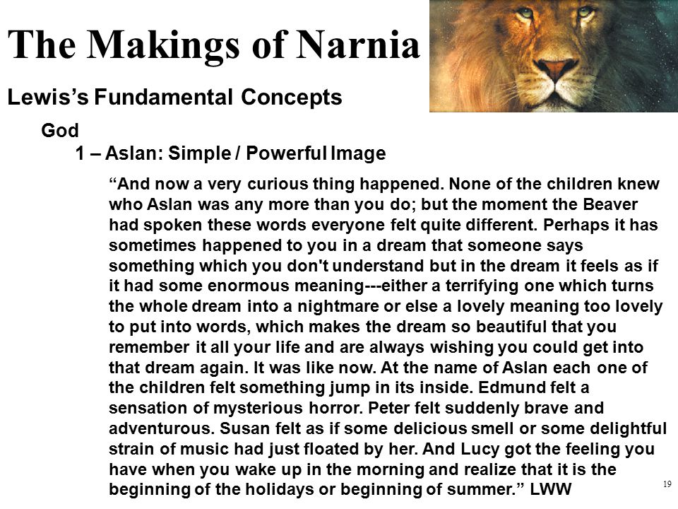 """19 Lewis's Fundamental Concepts God 1 – Aslan: Simple / Powerful Image """"And now a very curious thing happened. None of the children knew who Aslan was"""