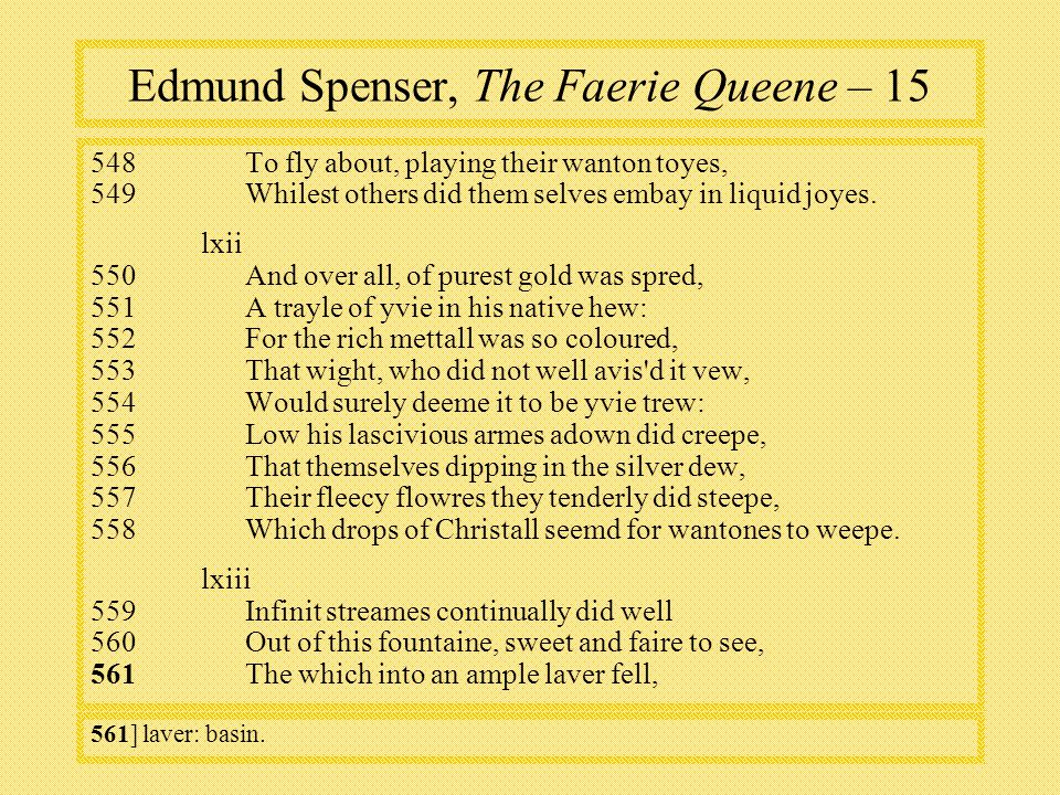 Edmund Spenser, The Faerie Queene – To fly about, playing their wanton toyes, 549Whilest others did them selves embay in liquid joyes.