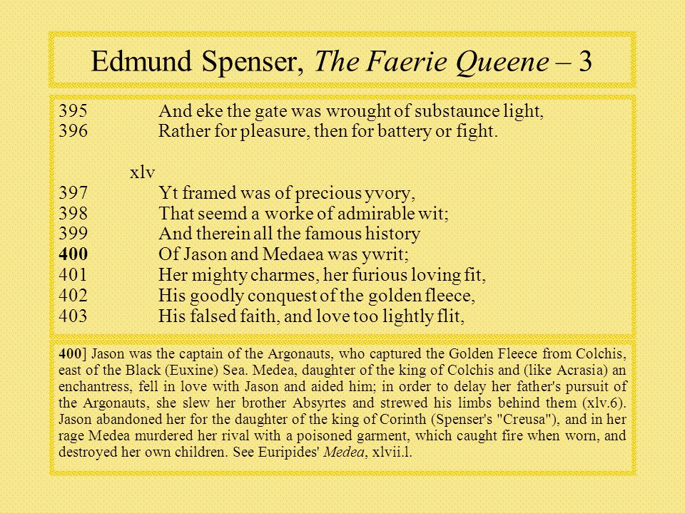 Edmund Spenser, The Faerie Queene – 3 395And eke the gate was wrought of substaunce light, 396Rather for pleasure, then for battery or fight.