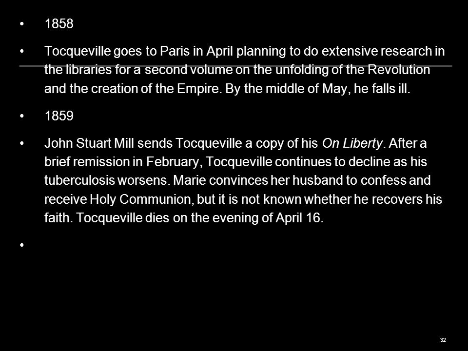 32 1858 Tocqueville goes to Paris in April planning to do extensive research in the libraries for a second volume on the unfolding of the Revolution and the creation of the Empire.