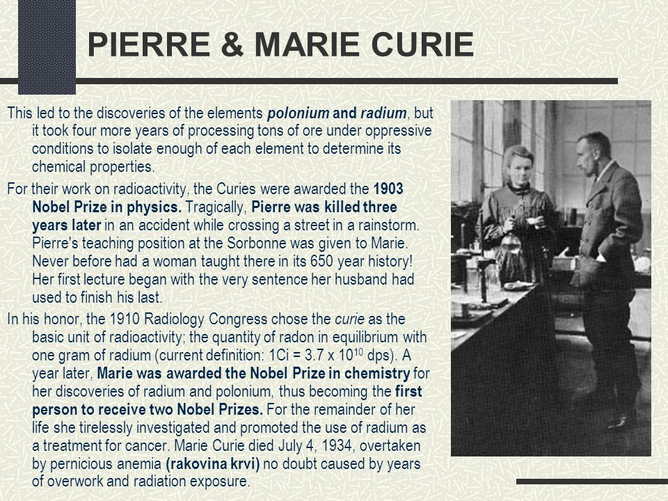 PIERRE & MARIE CURIE This led to the discoveries of the elements polonium and radium, but it took four more years of processing tons of ore under oppr