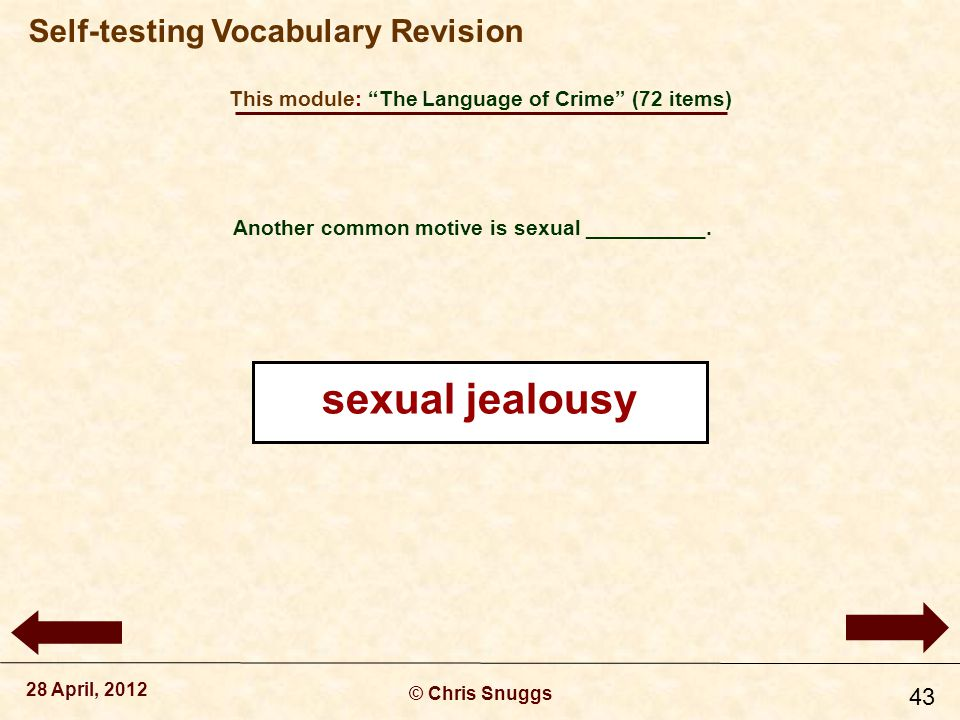 This module: The Language of Crime (72 items) © Chris Snuggs 28 April, 2012 Self-testing Vocabulary Revision 43 Another common motive is sexual __________.