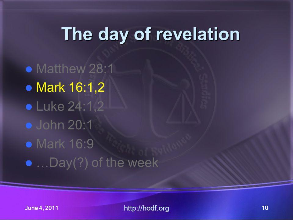 June 4, 201110June 4, 2011 http://hodf.org 10 The day of revelation Matthew 28:1 Mark 16:1,2 Luke 24:1,2 John 20:1 Mark 16:9 …Day(?) of the week