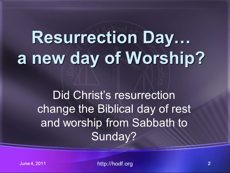 June 4, 20113 Resurrection Day…a new day of worship.