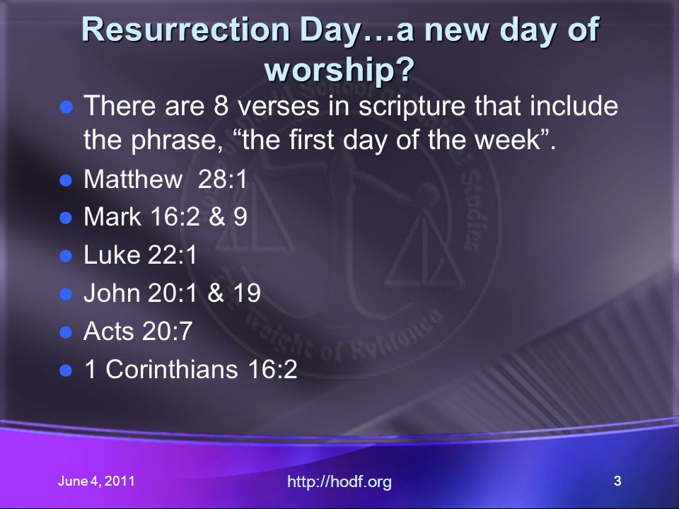 June 4, 201114June 4, 2011 http://hodf.org 14 The day of revelation Matthew 28:1 Mark 16:1,2 Luke 24:1,2 John 20:1 Mark 16:9 …Day(?) of the week