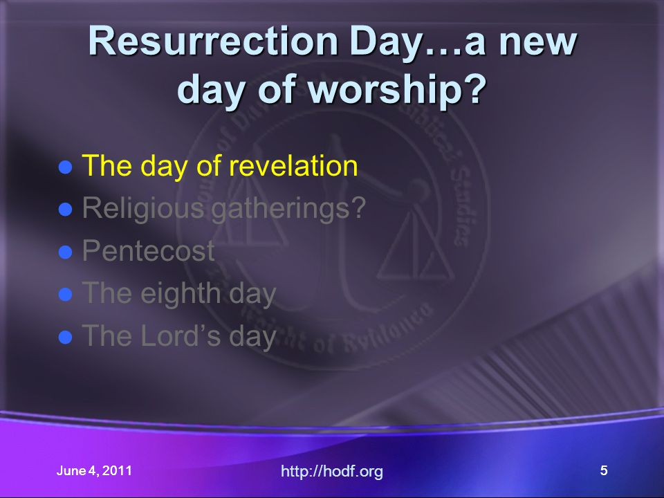 June 4, 201156 Resurrection Day…a new day of worship.