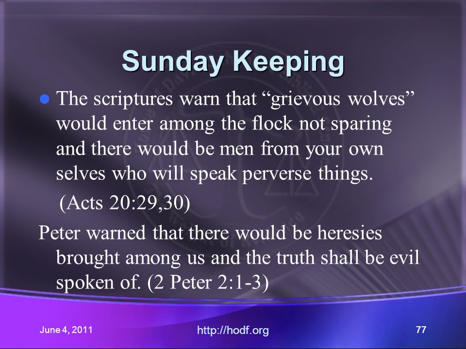 June 4, 201177 Sunday Keeping The scriptures warn that grievous wolves would enter among the flock not sparing and there would be men from your own selves who will speak perverse things.
