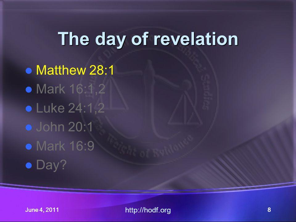 June 4, 20118 The day of revelation Matthew 28:1 Mark 16:1,2 Luke 24:1,2 John 20:1 Mark 16:9 Day.