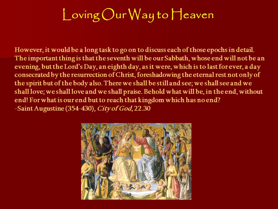 Loving Our Way to Heaven However, it would be a long task to go on to discuss each of those epochs in detail.