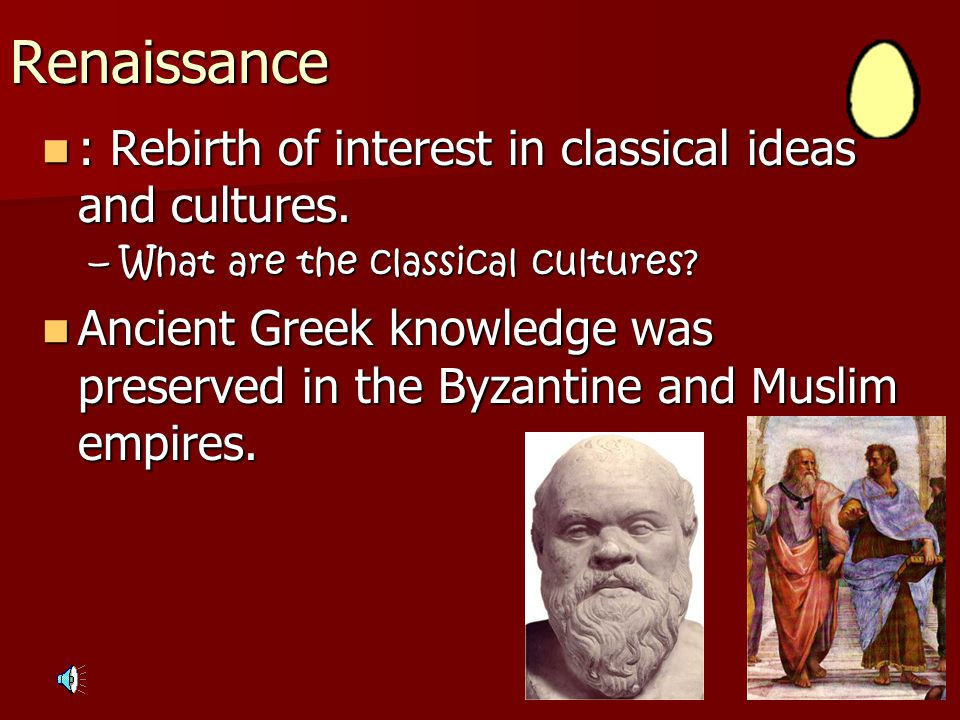 Renaissance Defined BIG Idea: During the Renaissance, Western Europeans experienced a profound cultural awakening, signaling the beginning of modern t
