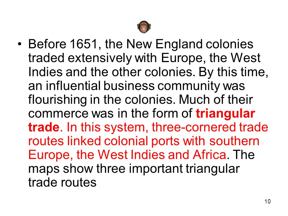 10 Before 1651, the New England colonies traded extensively with Europe, the West Indies and the other colonies. By this time, an influential business