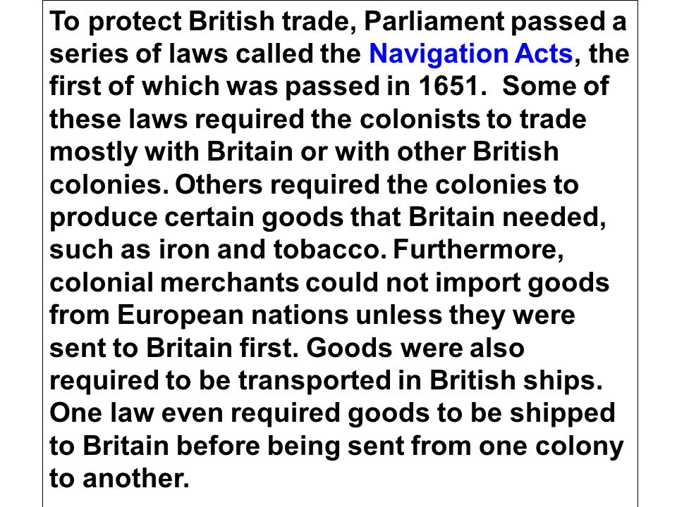 14 To protect British trade, Parliament passed a series of laws called the Navigation Acts, the first of which was passed in 1651. Some of these laws