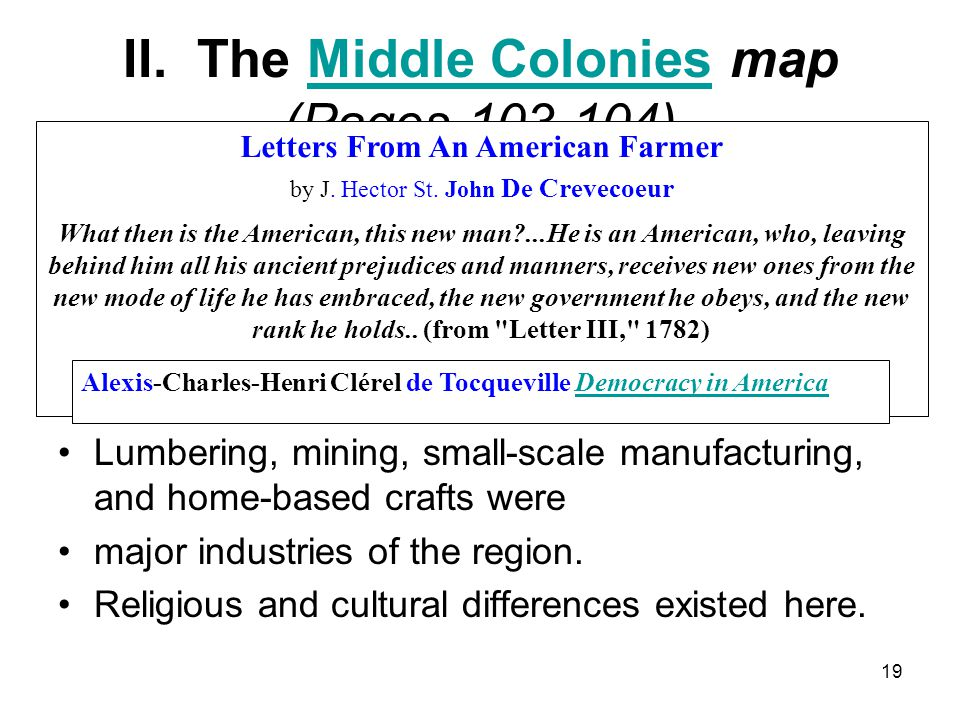 19 II. The Middle Colonies map (Pages 103-104)Middle Colonies Farms in these colonies were larger than in New England. The port cities of New York and
