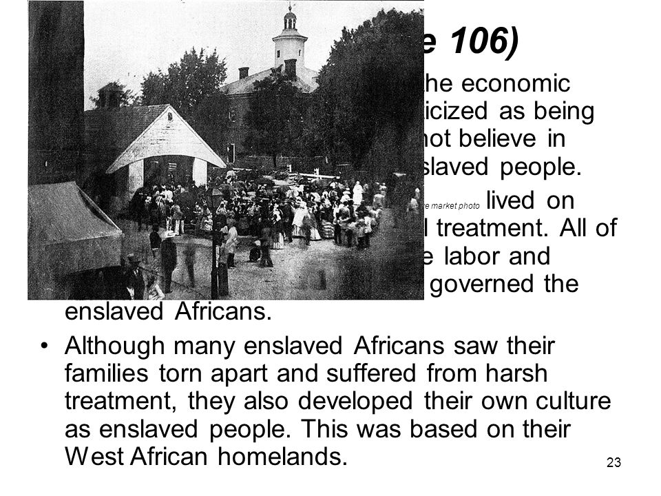 23 IV. Slavery (Page 106) Slavery was a main reason for the economic success of the South. It was criticized as being inhumane. Some colonists did not