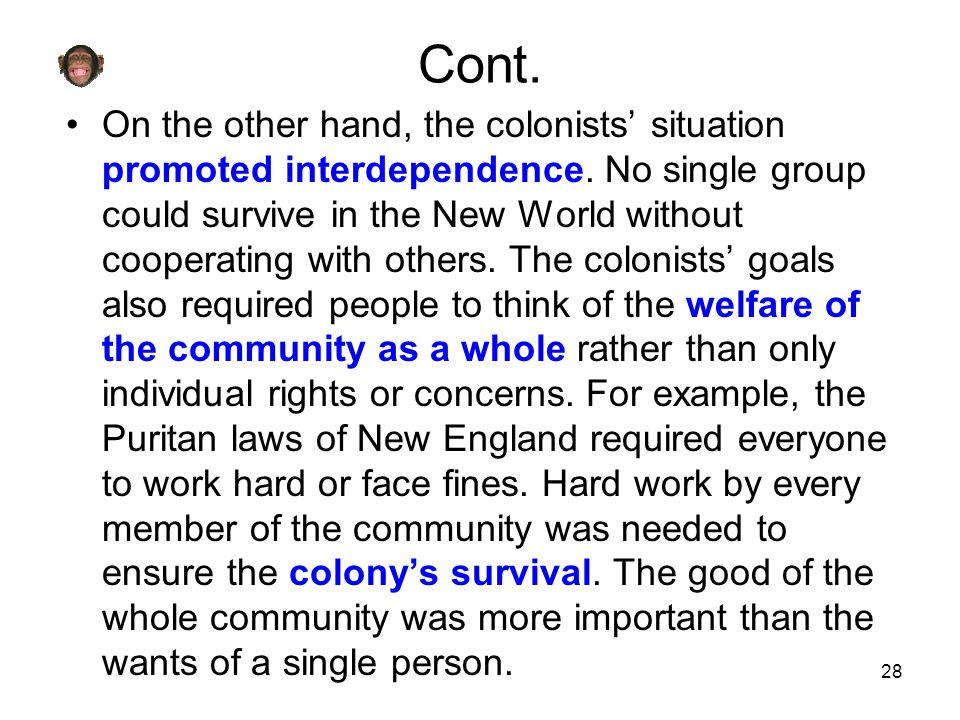 28 Cont. On the other hand, the colonists' situation promoted interdependence. No single group could survive in the New World without cooperating with