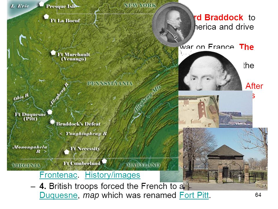 64 B. In 1754 Great Britain sent General Edward Braddock to be commander in chief of British forces in America and drive the French out. Braddock kill