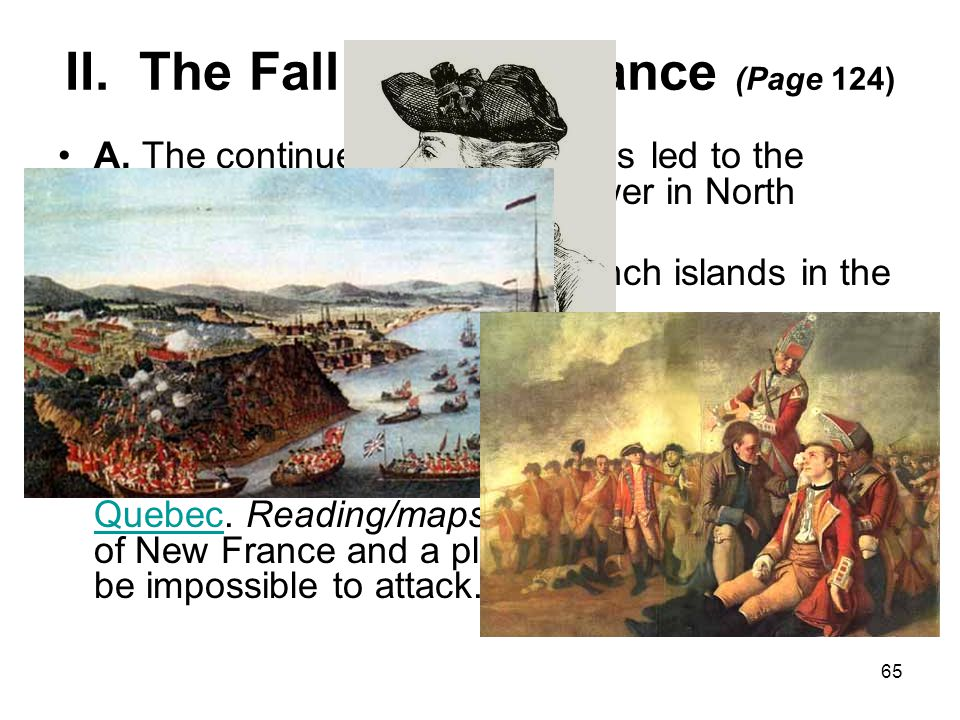 65 II. The Fall of New France (Page 124) A. The continued British victories led to the downfall of the French as a power in North America. In 1759 1.