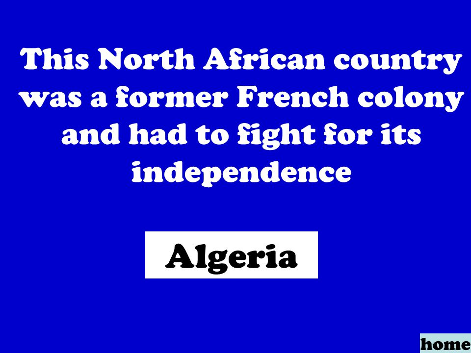 This North African country was a former French colony and had to fight for its independence home Algeria