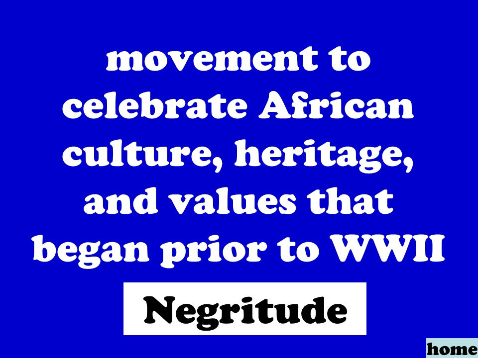 movement to celebrate African culture, heritage, and values that began prior to WWII home Negritude