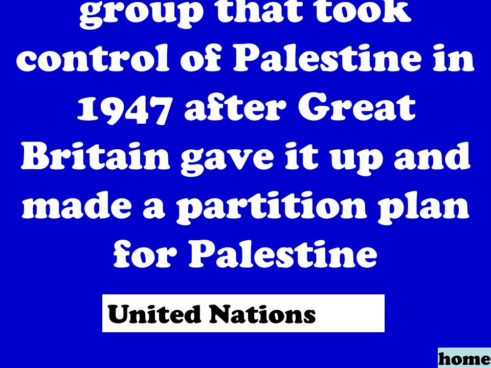 group that took control of Palestine in 1947 after Great Britain gave it up and made a partition plan for Palestine home United Nations