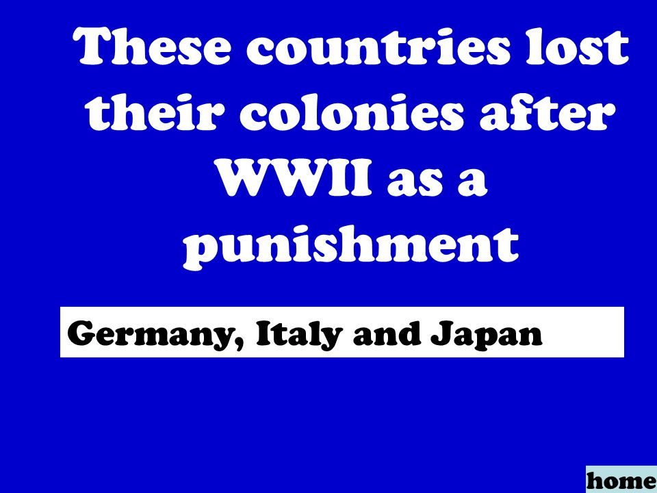 home These countries lost their colonies after WWII as a punishment Germany, Italy and Japan