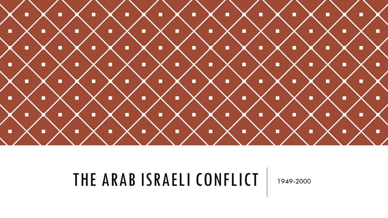 THE ARAB ISRAELI CONFLICT 1949-2000