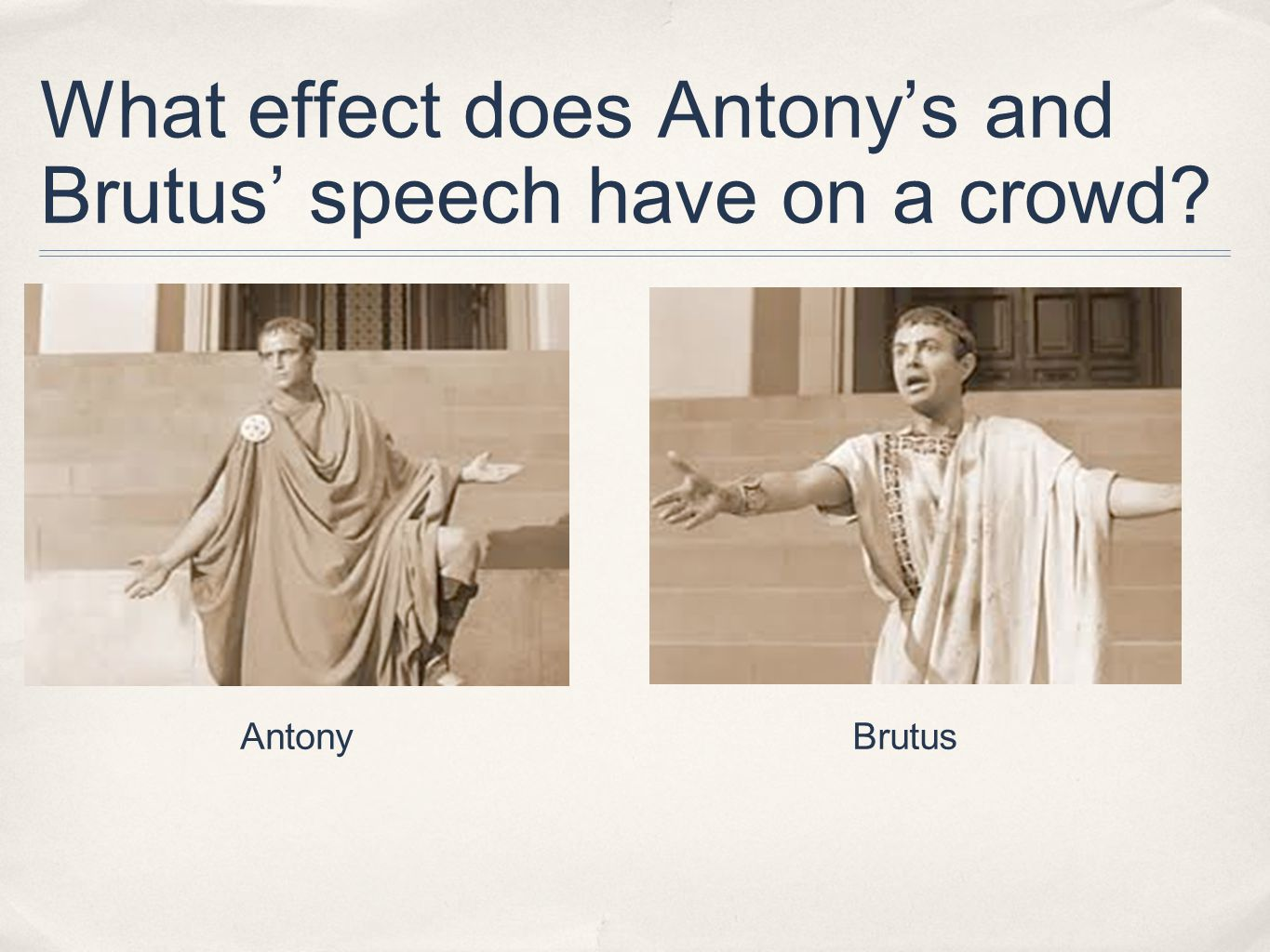 What effect does Antony's and Brutus' speech have on a crowd AntonyBrutus