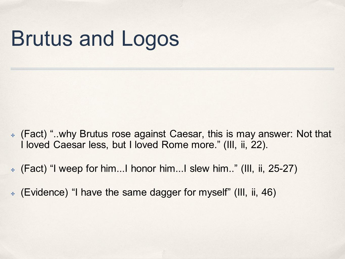 Brutus and Logos ✤ (Fact) ..why Brutus rose against Caesar, this is may answer: Not that I loved Caesar less, but I loved Rome more. (III, ii, 22).