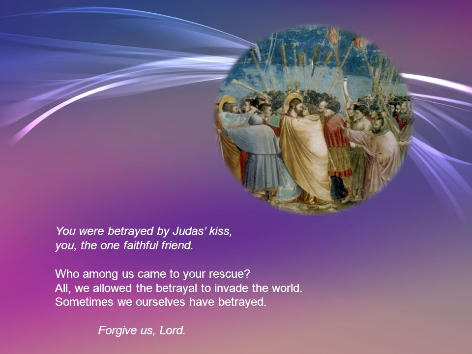 You cried tears of blood in the Garden of Gethsemane, you, the joy of the world. Who among us came to console you? All, we fled the impending calamity