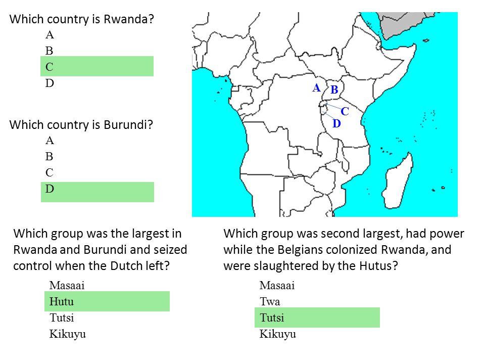 Which country is Rwanda. A B C D A B C D Which country is Burundi.