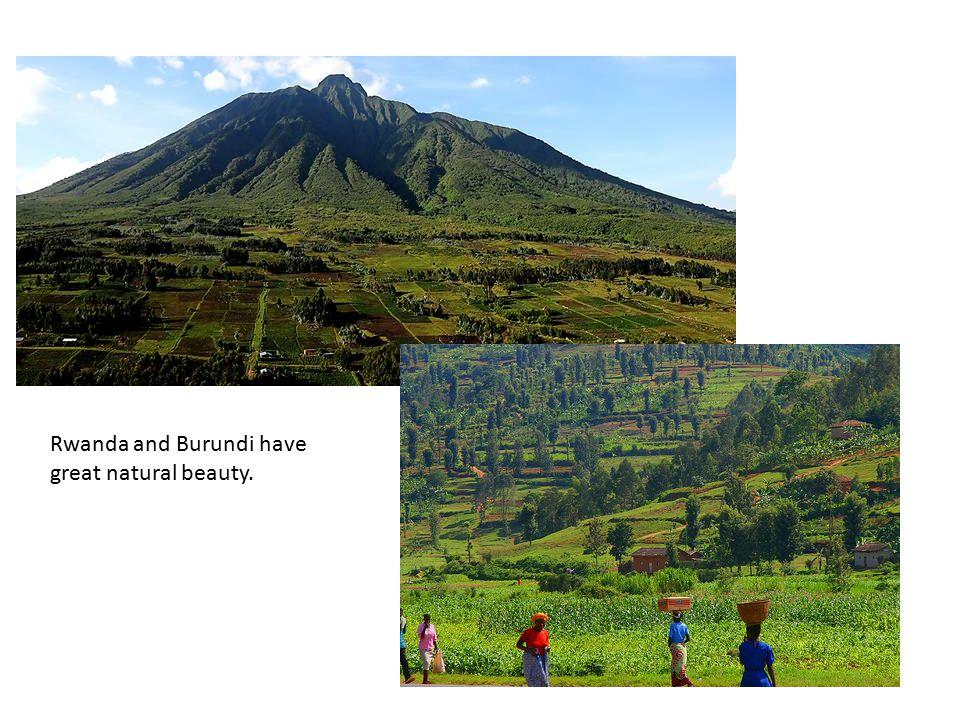 Rwanda and Burundi have great natural beauty.